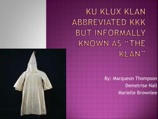 "Ku Klux Klan abbreviated kkk but Informally known as ""The Klan"""
