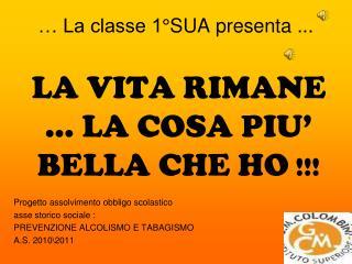… La classe 1°SUA presenta ...