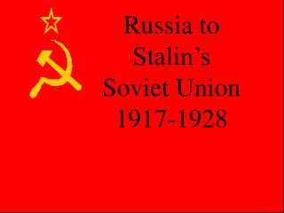 Russia to Stalin's Soviet Union 1917-1928