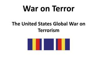 War on Terror The United States Global  War on Terrorism