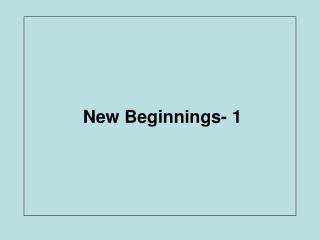 New Beginnings- 1