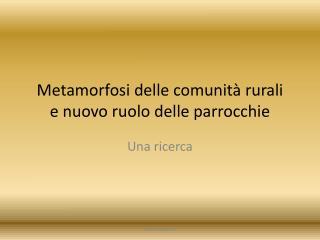 Metamorfosi delle comunità rurali  e nuovo ruolo delle parrocchie