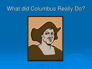 What did Columbus Really Do?
