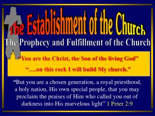 """""""You are the Christ, the Son of the living God"""" """"….on this rock I will build My church."""""""