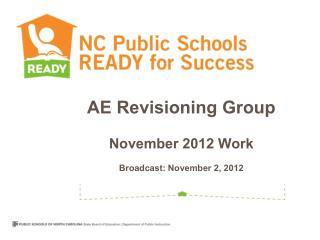 AE  Revisioning  Group  November 2012 Work B roadcast : November 2, 2012