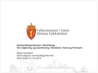 Samhandlingsreformen i Nord-Norge.  Om r�dgivning og koordinering i Nordland, Troms og Finnmark