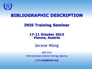 BIBLIOGRAPHIC DESCRIPTION INIS Training Seminar 17-11 October 2013 Vienna, Austria Serene Wong