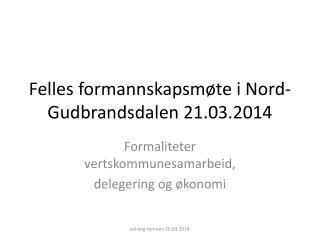 Felles formannskapsmøte i Nord-Gudbrandsdalen 21.03.2014