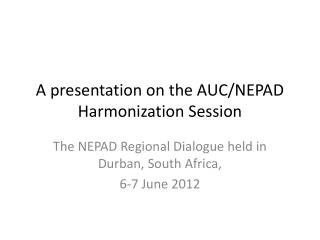 A presentation on the AUC/NEPAD Harmonization Session