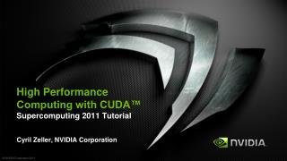 High Performance Computing with CUDA™ Supercomputing  2011 Tutorial