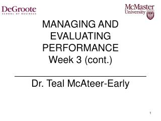 MANAGING AND EVALUATING PERFORMANCE Week 3 cont. ________________________ Dr. Teal McAteer-Early