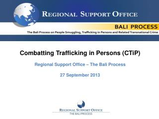 Combatting Trafficking in Persons (CTiP) Regional Support Office – The Bali Process
