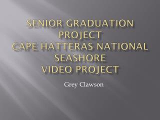 Senior Graduation Project Cape Hatteras National Seashore Video Project