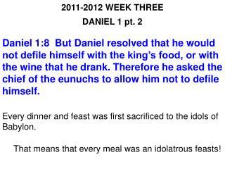2011-2012 WEEK THREE DANIEL 1 pt. 2