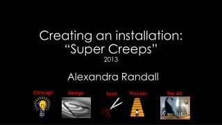 "Creating an installation: ""Super Creeps"" 2013"