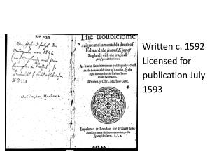 Written c. 1592        Licensed for          publication July          1593