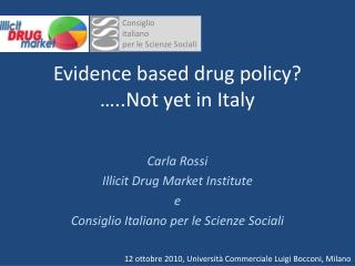 Evidence based drug  policy? ….. Not yet  in Italy