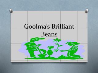 Goolma�s Brilliant Beans
