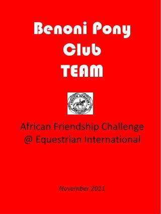 Benoni Pony Club TEAM African Friendship Challenge @ Equestrian International November 2011
