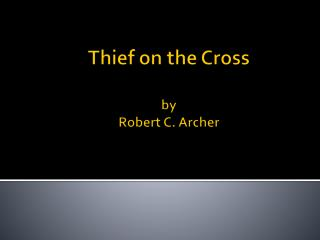 Thief on the Cross by  Robert C. Archer