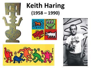 Keith Haring  (1958 – 1990)