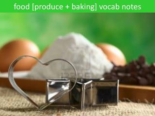 f ood [produce  +  baking]  vocab  notes