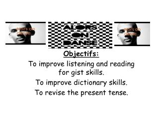 Objectifs : To improve listening and reading for gist skills. To improve dictionary skills.
