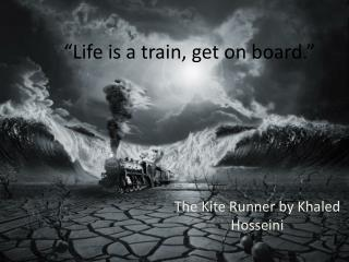 """""""Life is a train, get on board."""""""