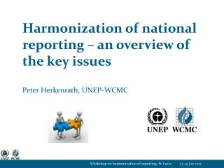 Harmonization of national reporting – an overview of the key issues Peter Herkenrath, UNEP-WCMC