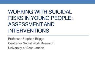 Working with Suicidal Risks in Young people: assessment and Interventions