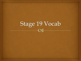 Stage 19 Vocab