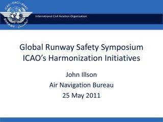 Global Runway Safety Symposium ICAO's Harmonization Initiatives