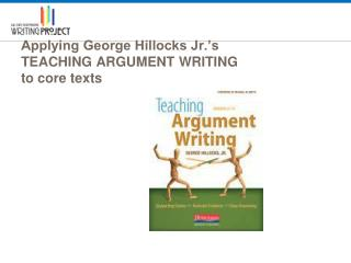 Applying George Hillocks Jr.'s TEACHING ARGUMENT WRITING to core texts