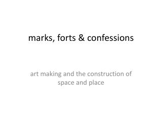 m arks, forts & confessions