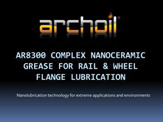 AR8300 complex  nanoceramic  grease FOR rail & wheel flange lubrication
