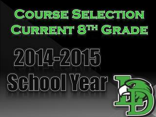 Course  Selection Current 8 th  Grade