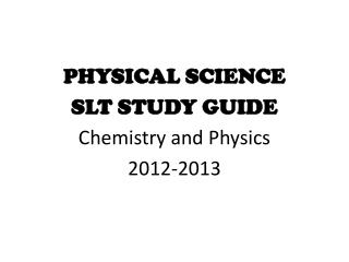 PHYSICAL SCIENCE  SLT STUDY GUIDE Chemistry and Physics 2012-2013