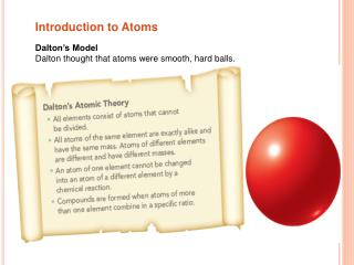 Dalton's Model Dalton thought that atoms were smooth, hard balls.