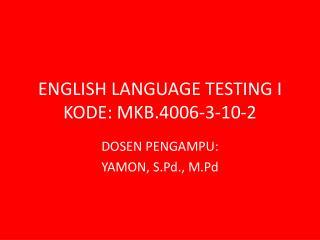 ENGLISH LANGUAGE TESTING I KODE: MKB.4006-3-10-2