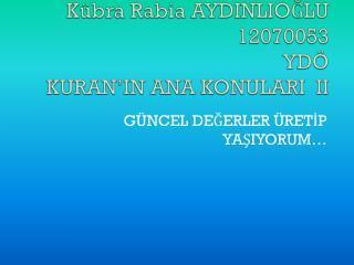 Kübra Rabia AYDINLIOĞLU 12070053 YDÖ KURAN'IN ANA KONULARI II