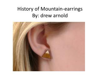 History of Mountain-earrings By: drew  arnold