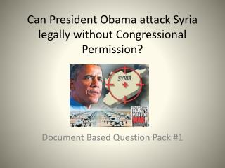 Can President Obama attack Syria legally without Congressional Permission?