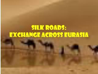 Silk Roads: Exchange Across Eurasia