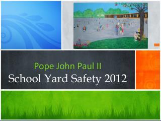 Pope John Paul II School  Y ard Safety 2012