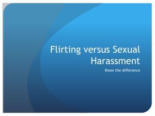 Flirting versus Sexual Harassment