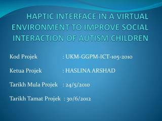 HAPTIC INTERFACE IN A VIRTUAL ENVIRONMENT TO IMPROVE SOCIAL INTERACTION OF AUTISM CHILDREN
