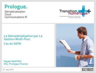 La Dématérialisation par La Gestion Multi-Flux: Cas du SEPA Najah NAFFAH DG, Prologue France
