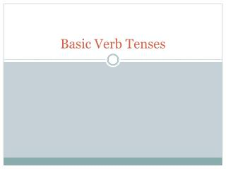 Basic Verb  Tenses