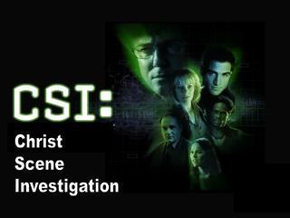 Christ Scene Investigation