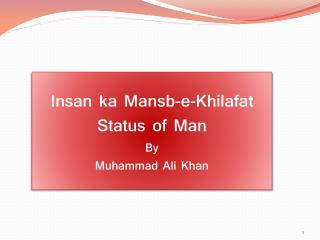 Insan ka  Mansb -e- Khilafat Status of Man By Muhammad Ali Khan